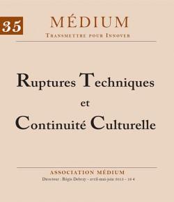 Revue Médium N°35 : Ruptures Techniques et Continuité Culturelle - avril-mai-juin 2013