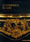 Le commerce du luxe - Production, exposition et circulation des objets précieux du Moyen Age à nos jours