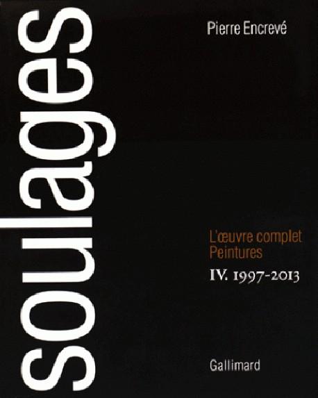 Soulages, l'oeuvre complet - Peintures Volume 4, 1997-2013