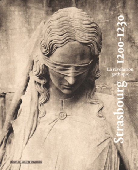 Catalogue d'exposition Strasbourg 1200-1230, la révolution gothique