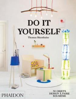 Do it yourself : 50 objets design à faire soi-même