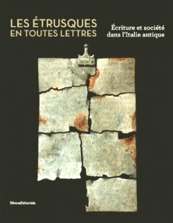 Les Etrusques en toutes lettres. Ecriture et société dans l'Italie antique