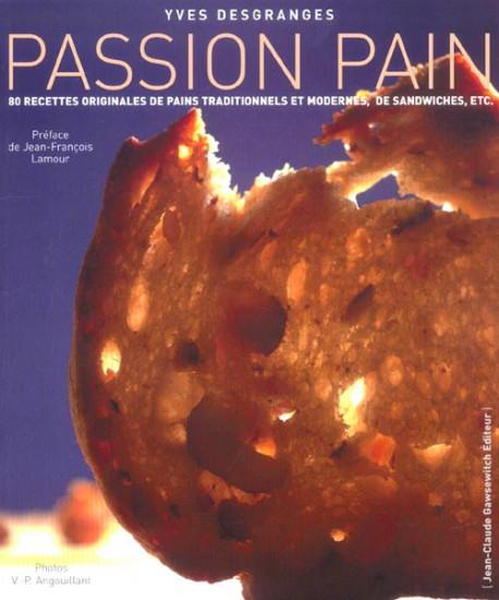 Passion Pain. 80 recettes originales de pains composés, de sandwiches, de pains traditionnels, de tartines...