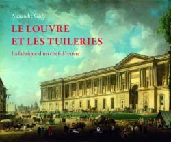 Le Louvre et les Tuileries, la fabrique d'un chef-d'oeuvre