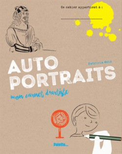 Art pour enfants : Autoportraits, mon carnet d'artiste
