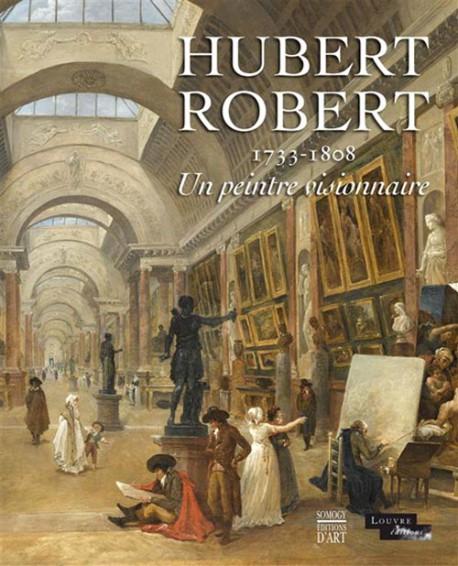 Catalogue d'exposition Hubert Robert (1733-1808), un peintre Visionnaire