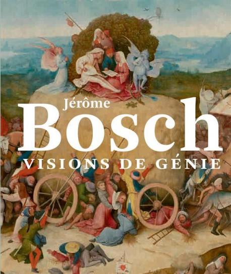 Jérôme Bosch. Visions de génie