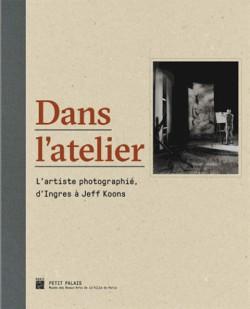 Catalogue Dans l'atelier, l'artiste photographié, d'Ingres à Jeff Koons