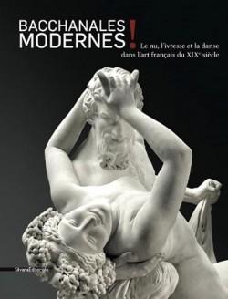 Bacchanales modernes. Le nu, l'ivresse et la danse dans l'art français du XIXe siècle