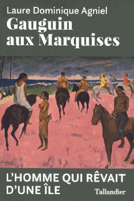 Gauguin aux Marquises. L'homme qui rêvait d'une île