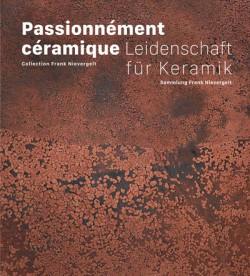 Catalogue Passionnément céramique. Collection Frank Nievergelt