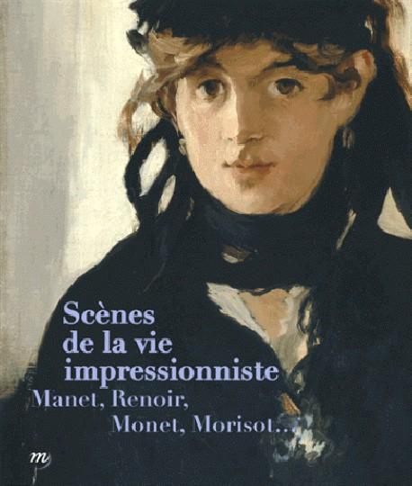 Catalogue Scènes de la vie impressionniste. Manet, Renoir, Monet, Morisot...