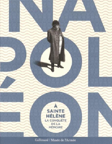 Catalogue Napoléon à Sainte-Hélène. La conquête de la mémoire