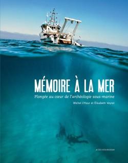 Catalogue Mémoire à la mer. Plongée au coeur de l'archéologie sous-marine