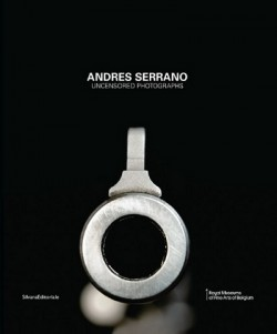 Catalogue Andres Serrano, Uncensored photographs