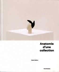 Catalogue Anatomies d'une collection - Palais Galliera