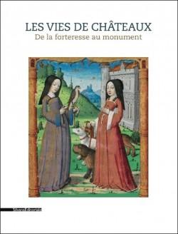 Catalogue Les vies de châteaux - De la forteresse au monument