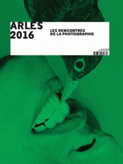 Arles 2016. 47e rencontres internationales de la photographie