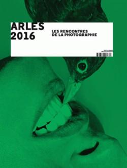 Arles 2016. 47e rencontres internationales de la photographie