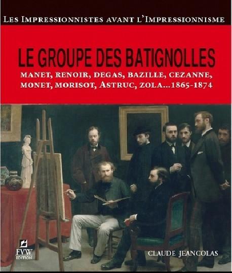 Le groupe des Batignolles - Les Impressionnistes avant l'Impressionnisme