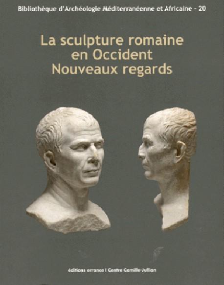 La sculpture romaine en Occident : Nouveaux regards