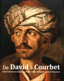 De David à Courbet - Chefs-d'oeuvre du musée des Beaux-Arts et d'Archéologie de Besançon
