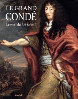 Catalogue Le Grand Condé. Le rival du Roi-Soleil ?