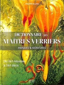 Dictionnaire des maîtres verriers. Marques et signatures de l'Art nouveau à l'Art déco