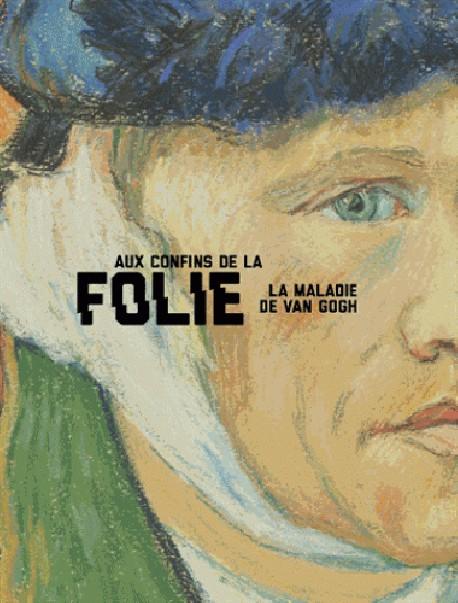 Catalogue aux confins de la folie la maladie de van gogh - Pourquoi van gogh s est coupe l oreille ...