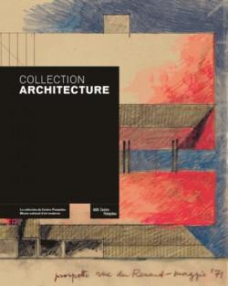Collection Architecture. La collection du Centre Pompidou, Musée national d'art moderne - Centre de création industrielle