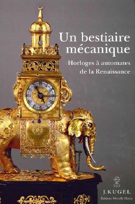 Un bestiaire mécanique. Horloges à automates de la Renaissance