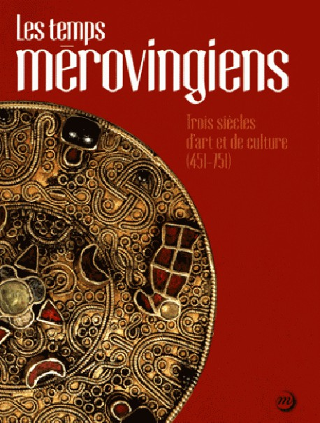 Catalogue Les temps mérovingiens. Trois siècles d'art et de culture (451-751)