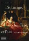 L'éclairage, le chauffage et l'eau aux XVIIe et XVIIIe siècles