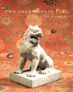 Two Americans in Paris. A Quest for Asian Art
