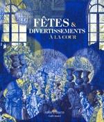 Catalogue d'exposition Fêtes et divertissements à la cour - Château de Versailles